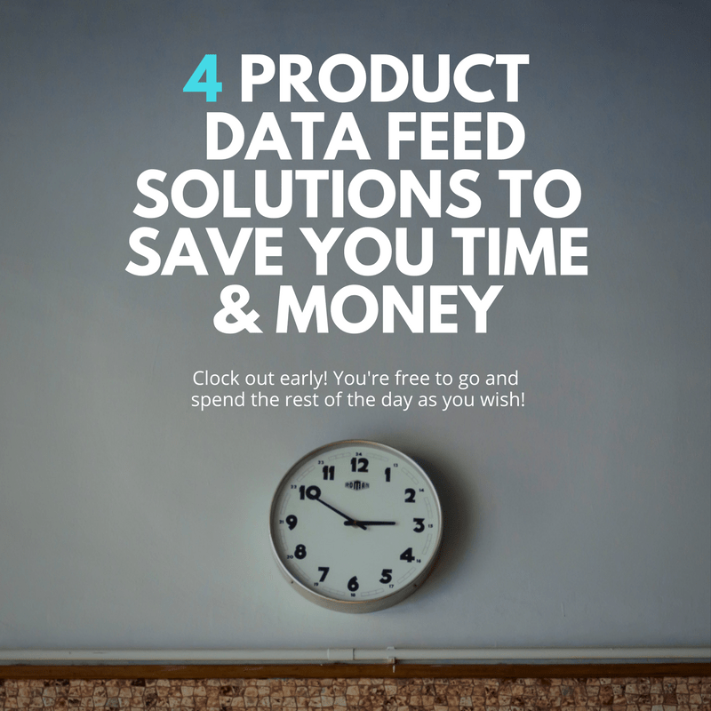 4 Product Data Feed Solutions to Save Time & Money